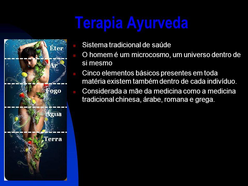 Terapia Ayurveda  Sistema tradicional de saúde  O homem é um microcosmo, um universo dentro de si mesmo  Cinco elementos básicos presentes em toda matéria existem também dentro de cada indivíduo.