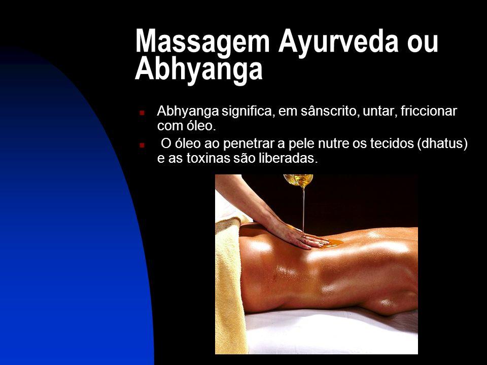 Massagem Ayurveda ou Abhyanga  Abhyanga significa, em sânscrito, untar, friccionar com óleo.