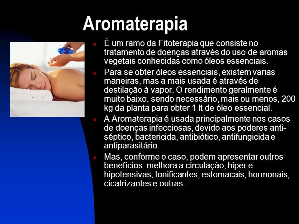 Aromaterapia  É um ramo da Fitoterapia que consiste no tratamento de doenças através do uso de aromas vegetais conhecidas como óleos essenciais.