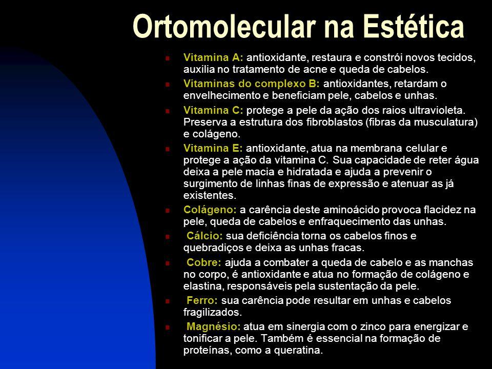 Ortomolecular na Estética  Vitamina A: antioxidante, restaura e constrói novos tecidos, auxilia no tratamento de acne e queda de cabelos.