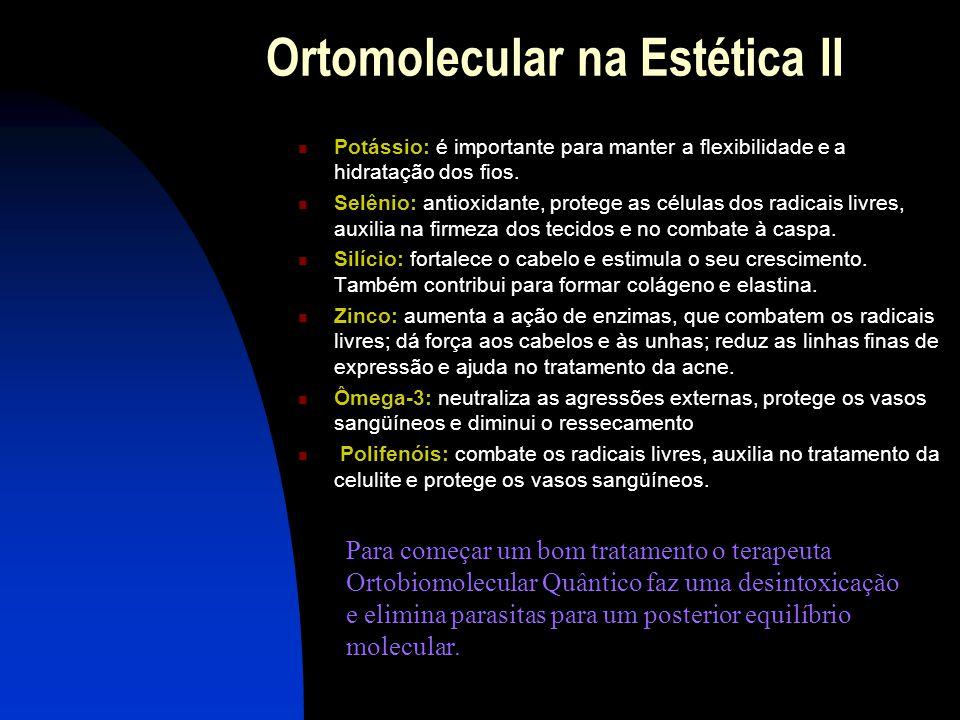 Ortomolecular na Estética  Vitamina A: antioxidante, restaura e constrói novos tecidos, auxilia no tratamento de acne e queda de cabelos.  Vitaminas