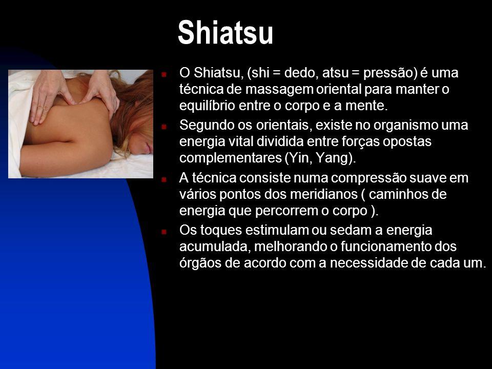 Shiatsu  O Shiatsu, (shi = dedo, atsu = pressão) é uma técnica de massagem oriental para manter o equilíbrio entre o corpo e a mente.