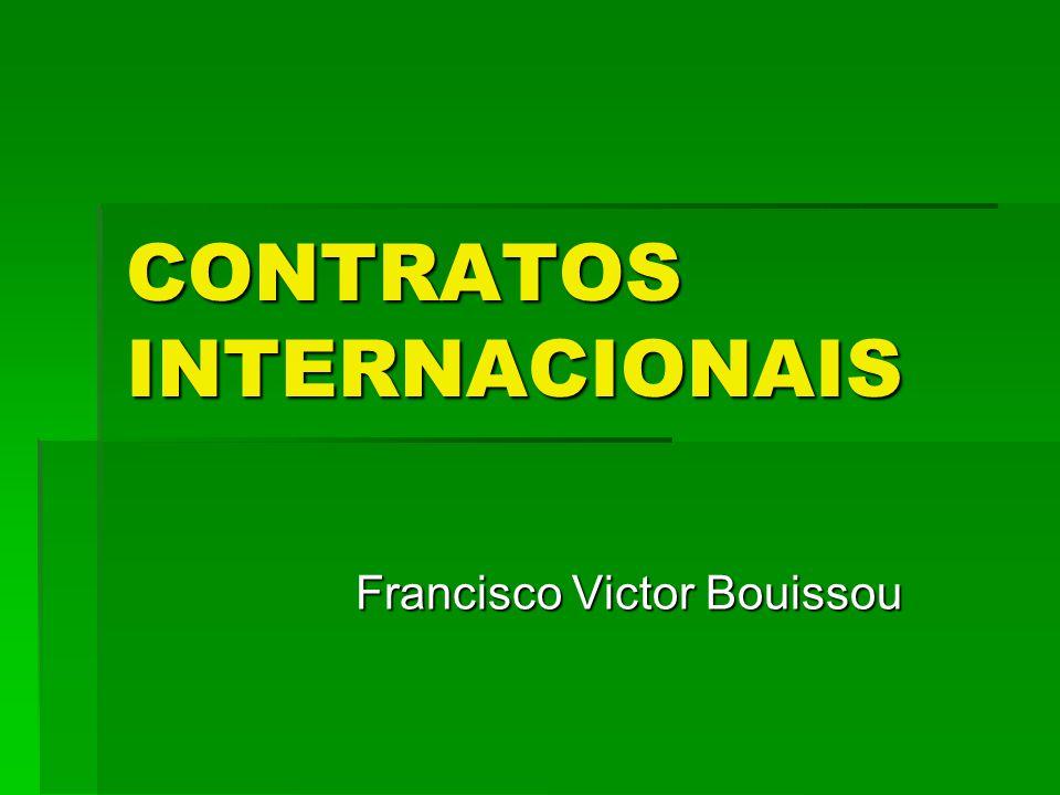 CONTRATOS INTERNACIONAIS Francisco Victor Bouissou