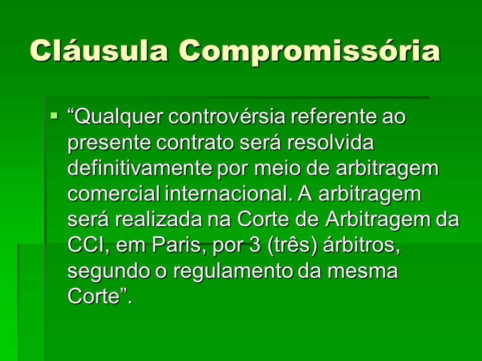 """Cláusula Compromissória  """"Qualquer controvérsia referente ao presente contrato será resolvida definitivamente por meio de arbitragem comercial intern"""