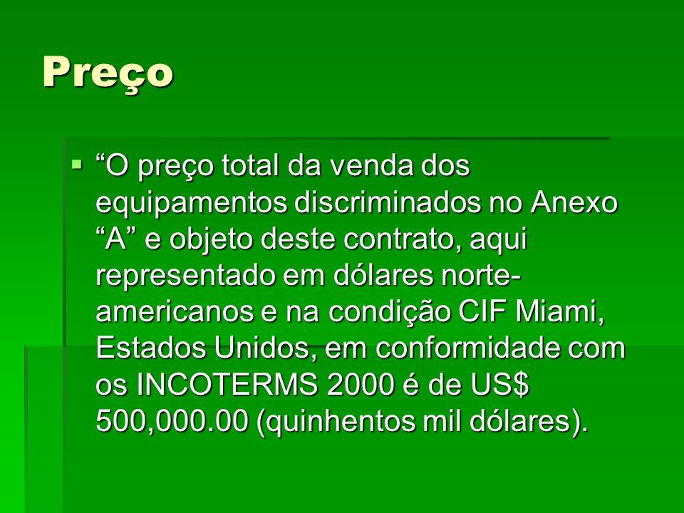 """Preço  """"O preço total da venda dos equipamentos discriminados no Anexo """"A"""" e objeto deste contrato, aqui representado em dólares norte- americanos e"""