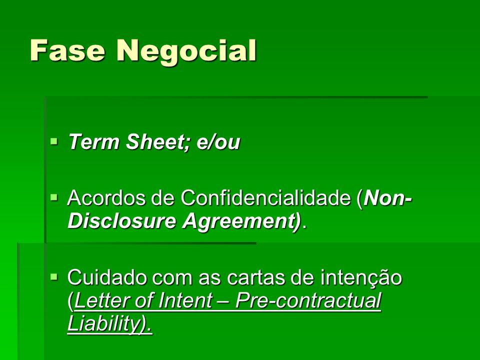 Fase Negocial  Term Sheet; e/ou  Acordos de Confidencialidade (Non- Disclosure Agreement).  Cuidado com as cartas de intenção (Letter of Intent – P