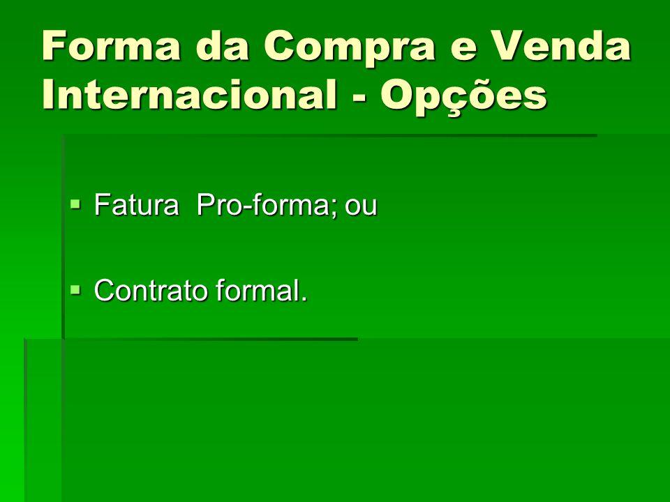 Forma da Compra e Venda Internacional - Opções  Fatura Pro-forma; ou  Contrato formal.