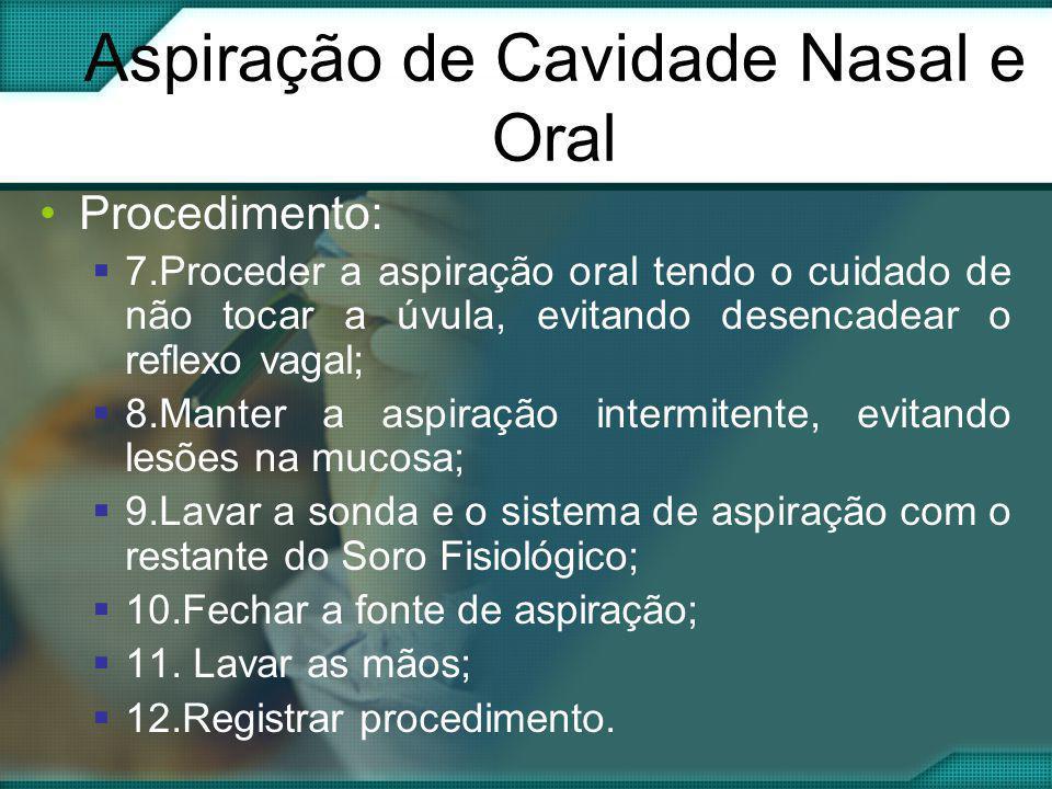 Aspiração de Cavidade Nasal e Oral •Procedimento:  7.Proceder a aspiração oral tendo o cuidado de não tocar a úvula, evitando desencadear o reflexo v