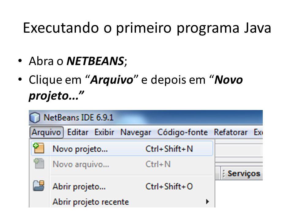 """Executando o primeiro programa Java • Abra o NETBEANS; • Clique em """"Arquivo"""" e depois em """"Novo projeto..."""""""