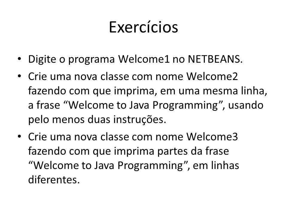 """Exercícios • Digite o programa Welcome1 no NETBEANS. • Crie uma nova classe com nome Welcome2 fazendo com que imprima, em uma mesma linha, a frase """"We"""