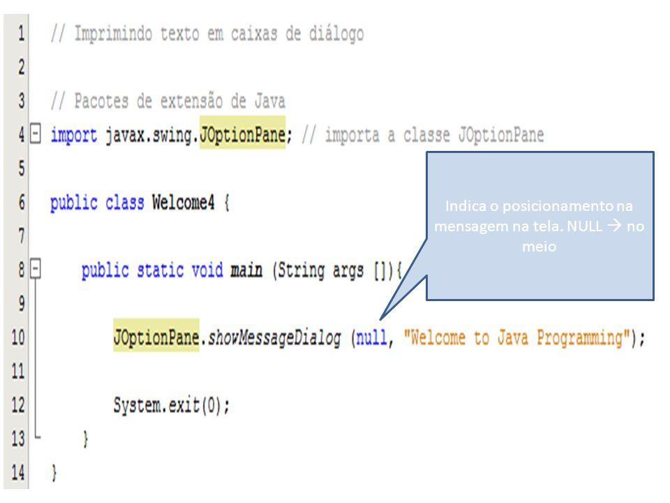 Indica o posicionamento na mensagem na tela. NULL  no meio