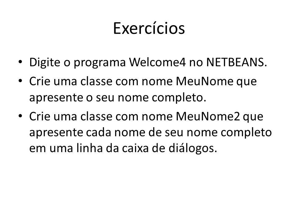 Exercícios • Digite o programa Welcome4 no NETBEANS. • Crie uma classe com nome MeuNome que apresente o seu nome completo. • Crie uma classe com nome