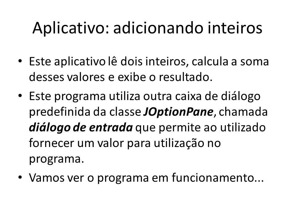 Aplicativo: adicionando inteiros • Este aplicativo lê dois inteiros, calcula a soma desses valores e exibe o resultado. • Este programa utiliza outra