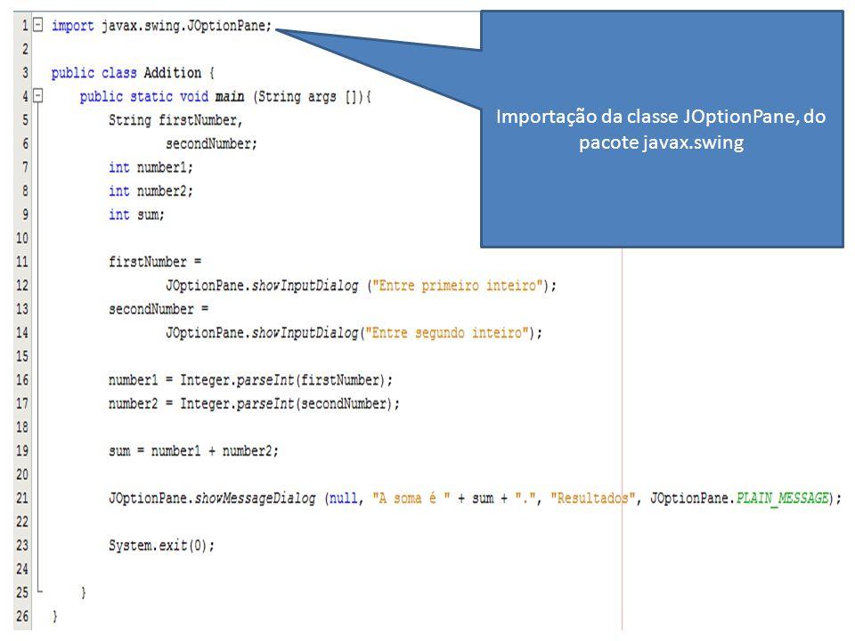 Importação da classe JOptionPane, do pacote javax.swing