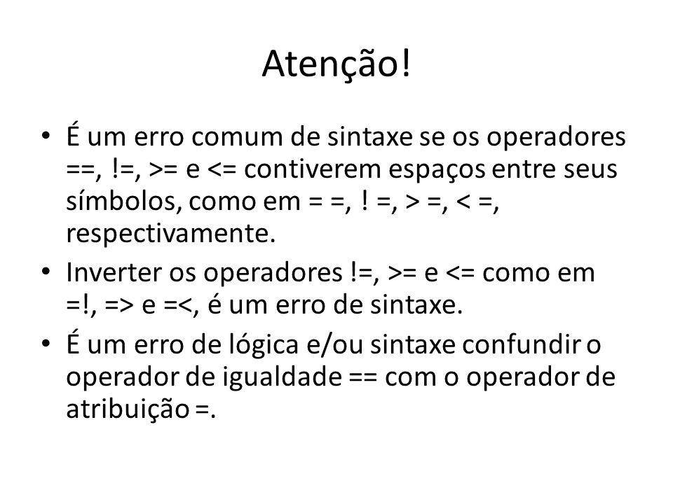 Atenção! • É um erro comum de sintaxe se os operadores ==, !=, >= e =, < =, respectivamente. • Inverter os operadores !=, >= e e =<, é um erro de sint