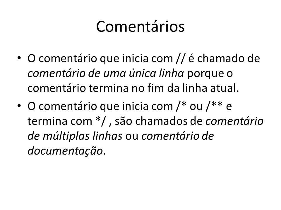 Comentários • O comentário que inicia com // é chamado de comentário de uma única linha porque o comentário termina no fim da linha atual. • O comentá