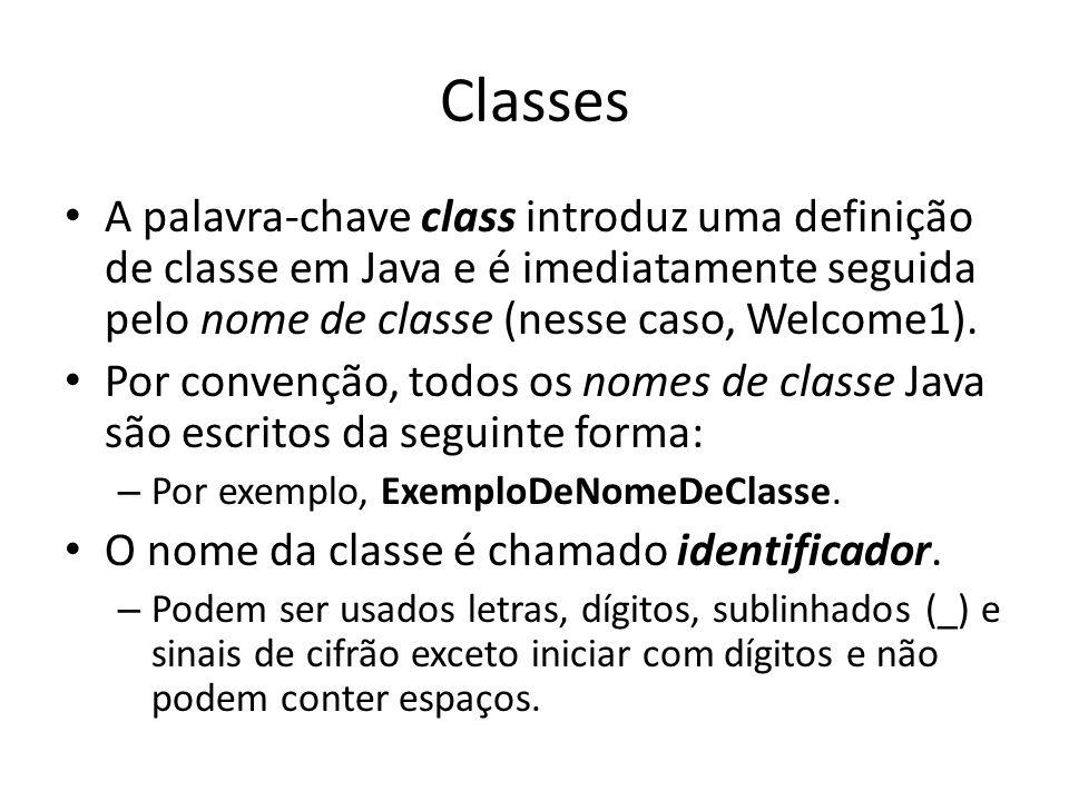 Classes • A palavra-chave class introduz uma definição de classe em Java e é imediatamente seguida pelo nome de classe (nesse caso, Welcome1). • Por c