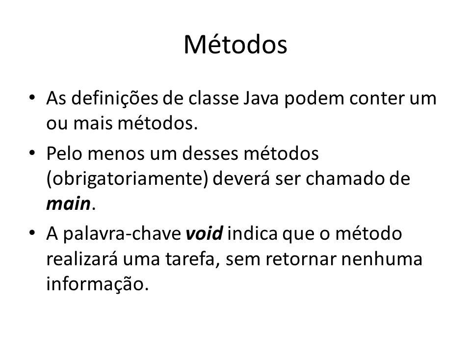 Métodos • As definições de classe Java podem conter um ou mais métodos. • Pelo menos um desses métodos (obrigatoriamente) deverá ser chamado de main.