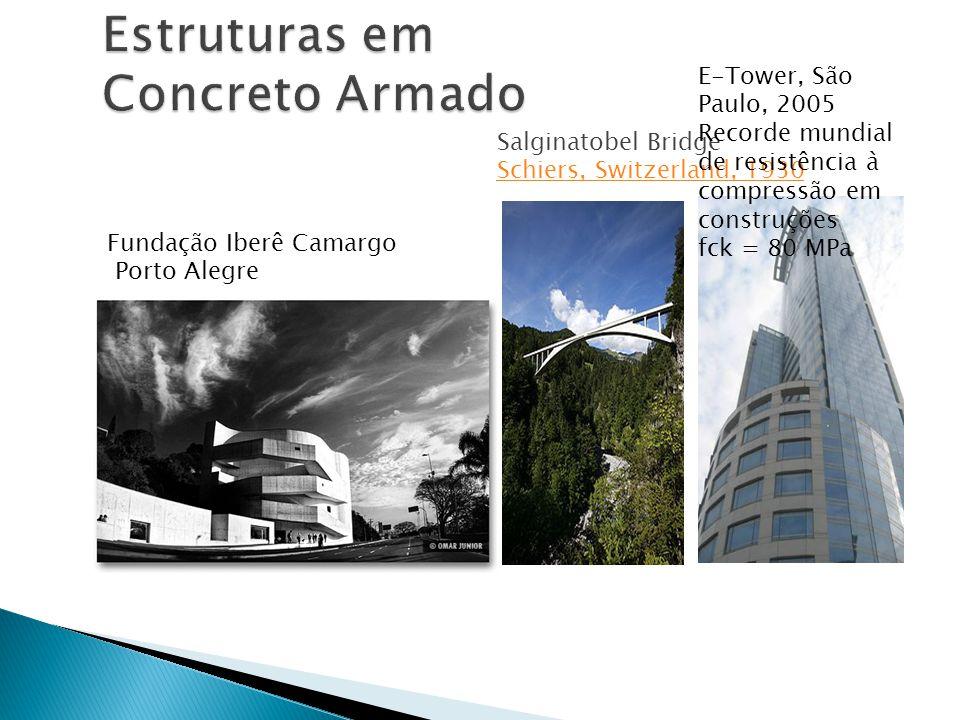 Fundação Iberê Camargo Porto Alegre Salginatobel Bridge Schiers, Switzerland, 1930 E-Tower, São Paulo, 2005 Recorde mundial de resistência à compressã