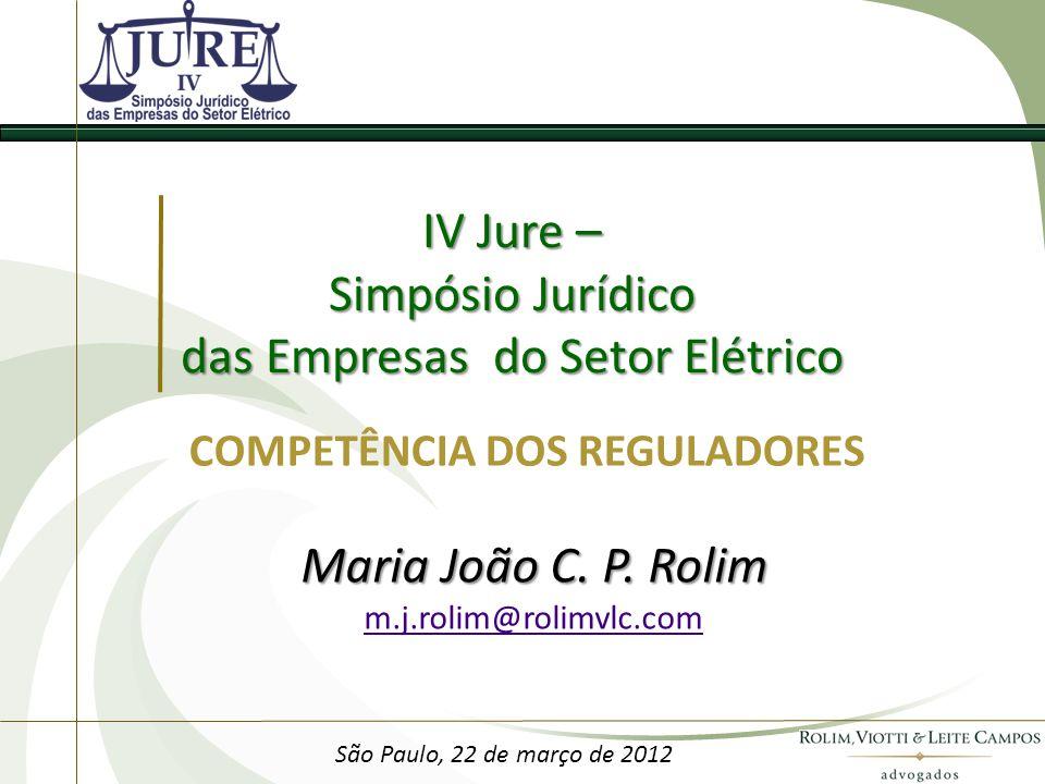 COMPETÊNCIA DOS REGULADORES São Paulo, 22 de março de 2012 IV Jure – Simpósio Jurídico das Empresas do Setor Elétrico Maria João C.