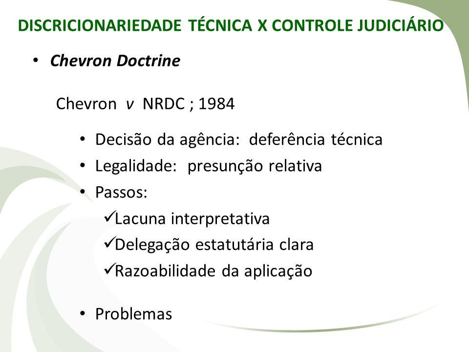 DISCRICIONARIEDADE TÉCNICA X CONTROLE JUDICIÁRIO • Chevron Doctrine Chevron v NRDC ; 1984 • Decisão da agência: deferência técnica • Legalidade: presu