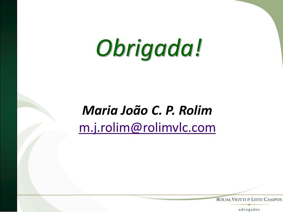 Obrigada! Maria João C. P. Rolim m.j.rolim@rolimvlc.com