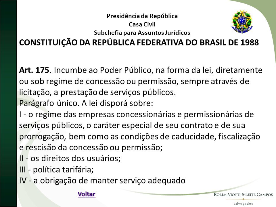 Presidência da República Casa Civil Subchefia para Assuntos Jurídicos CONSTITUIÇÃO DA REPÚBLICA FEDERATIVA DO BRASIL DE 1988 Art. 175. Incumbe ao Pode