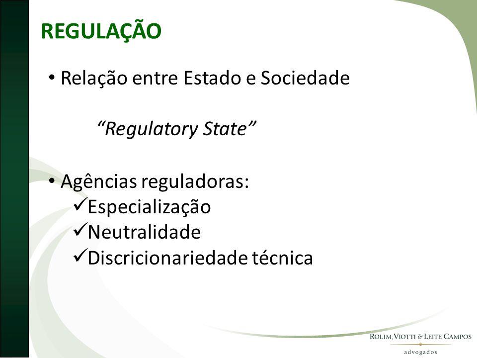 REGULAÇÃO • Relação entre Estado e Sociedade Regulatory State • Agências reguladoras:  Especialização  Neutralidade  Discricionariedade técnica