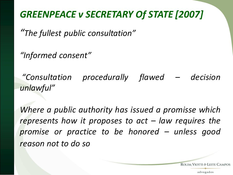 "GREENPEACE v SECRETARY Of STATE [2007] "" The fullest public consultation"" ""Informed consent"" ""Consultation procedurally flawed – decision unlawful"" Wh"