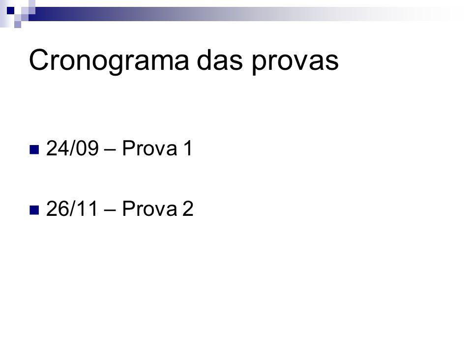 Cronograma das provas  24/09 – Prova 1  26/11 – Prova 2