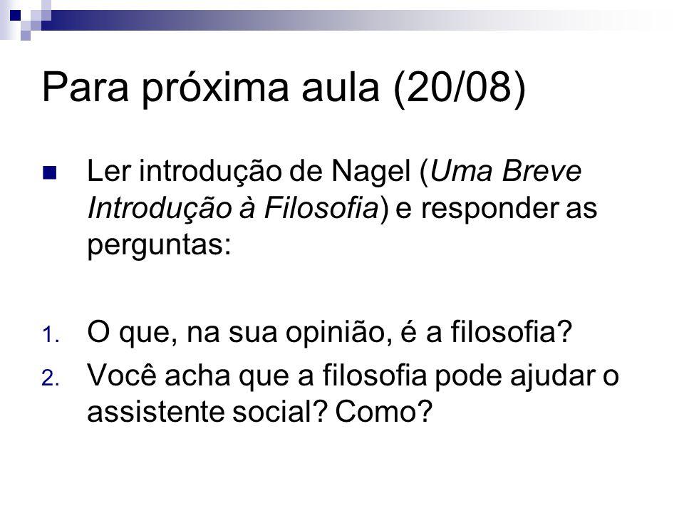 Para próxima aula (20/08)  Ler introdução de Nagel (Uma Breve Introdução à Filosofia) e responder as perguntas: 1.