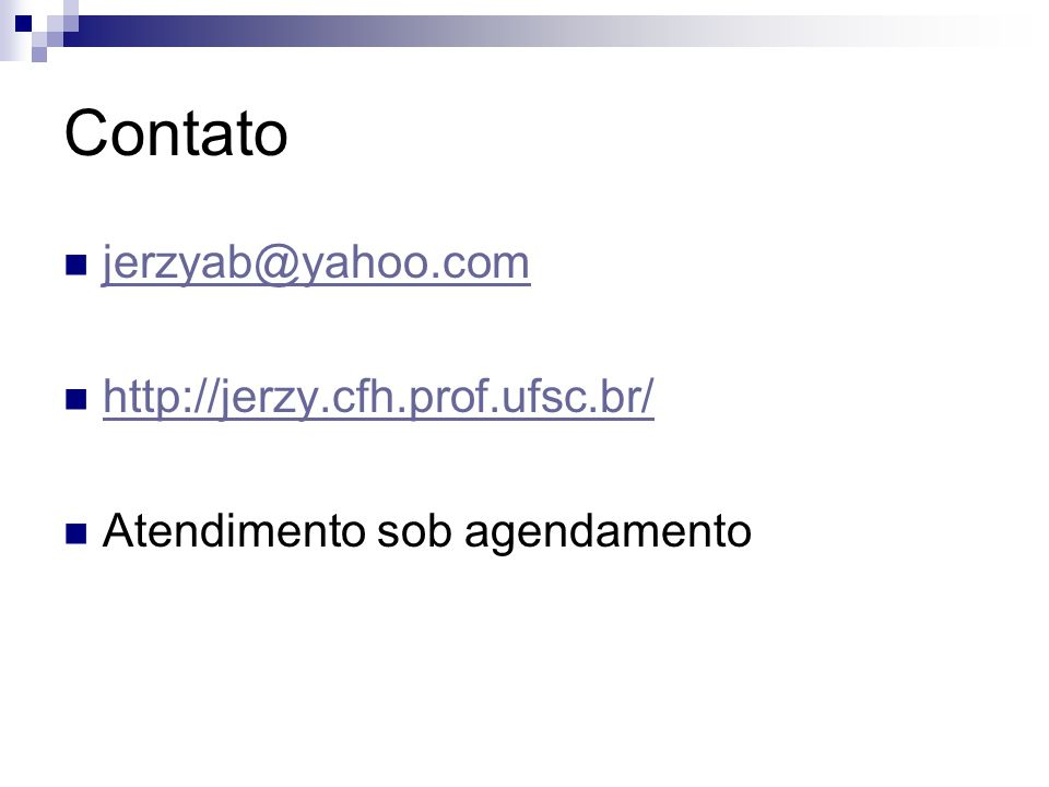 Contato  jerzyab@yahoo.com jerzyab@yahoo.com  http://jerzy.cfh.prof.ufsc.br/ http://jerzy.cfh.prof.ufsc.br/  Atendimento sob agendamento
