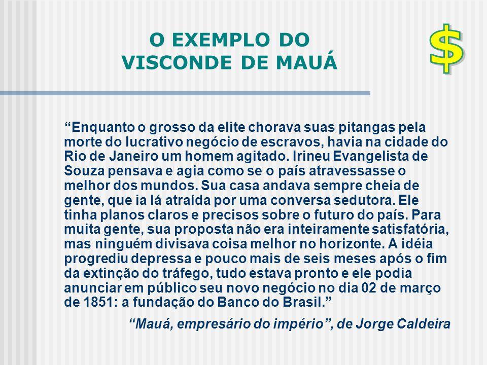 """O EXEMPLO DO VISCONDE DE MAUÁ """"Enquanto o grosso da elite chorava suas pitangas pela morte do lucrativo negócio de escravos, havia na cidade do Rio de"""