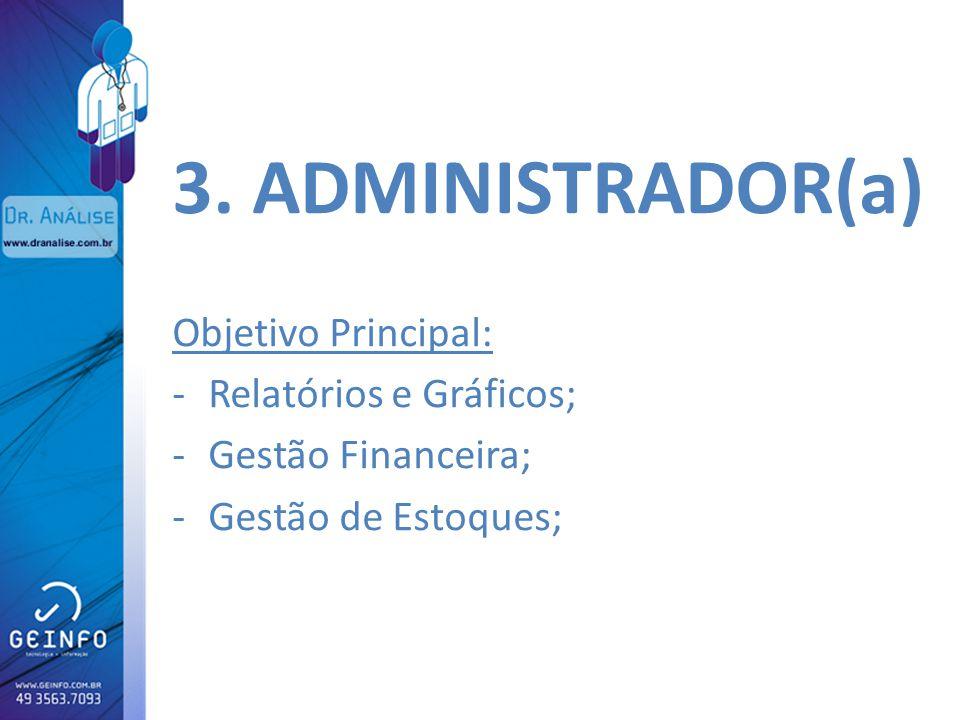 3. ADMINISTRADOR(a) Objetivo Principal: -Relatórios e Gráficos; -Gestão Financeira; -Gestão de Estoques;