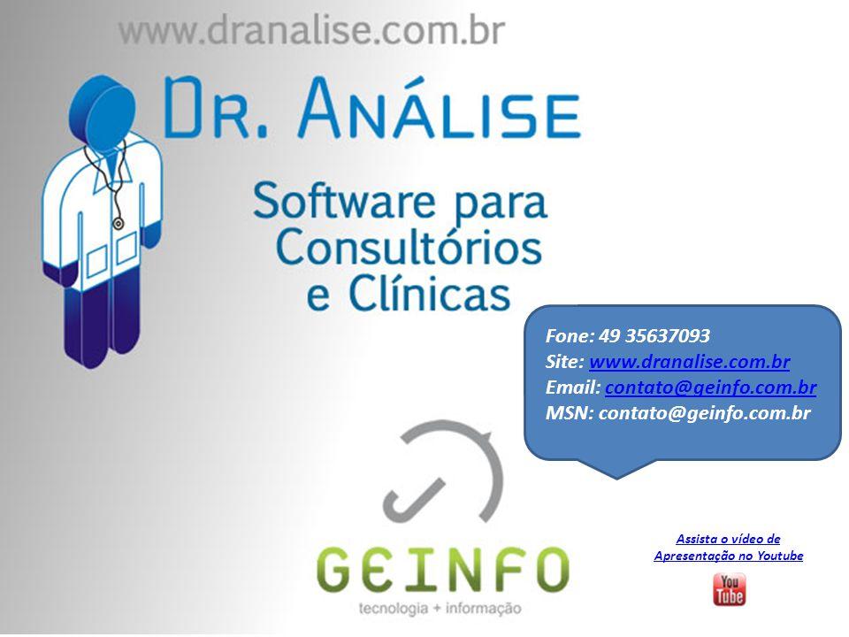 Fone: 49 35637093 Site: www.dranalise.com.brwww.dranalise.com.br Email: contato@geinfo.com.brcontato@geinfo.com.br MSN: contato@geinfo.com.br Assista