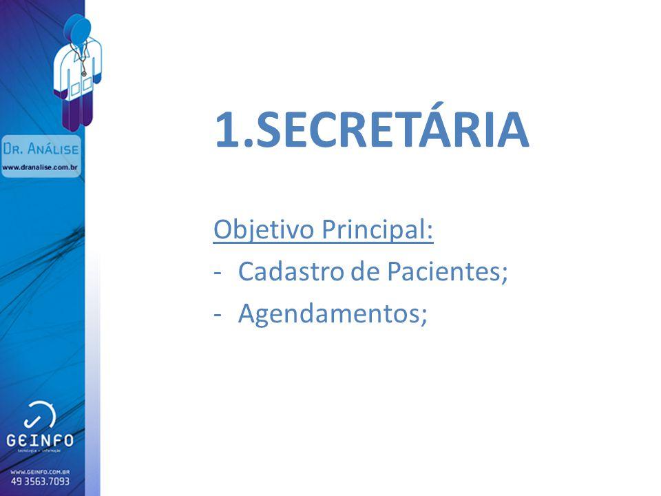 1.SECRETÁRIA Objetivo Principal: -Cadastro de Pacientes; -Agendamentos;