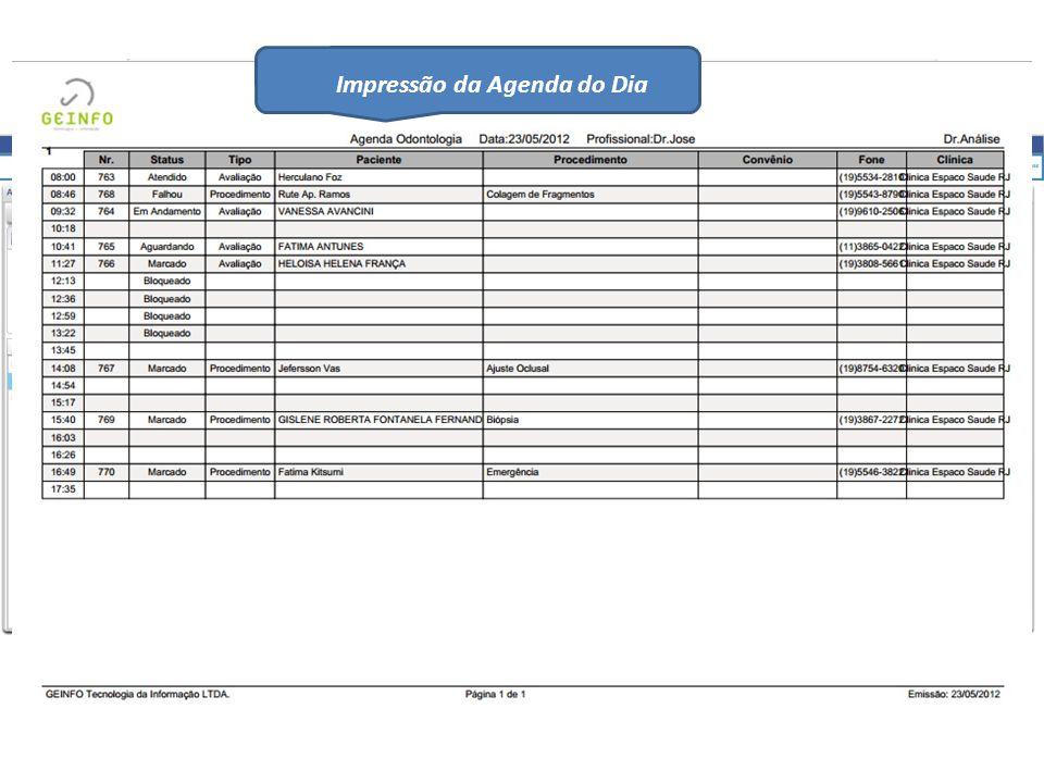 Emissão de Comprovante Acesso rápido de dados dos pacientes Tela de Auditoria Impressão da Agenda do Dia