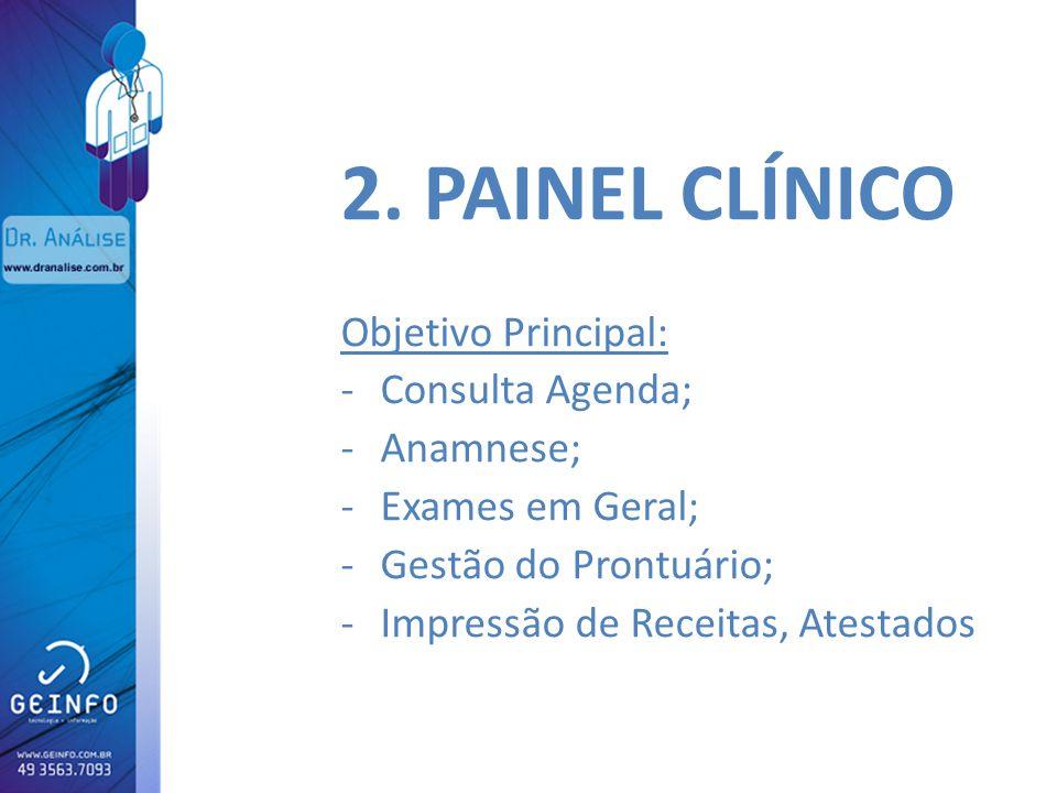 2. PAINEL CLÍNICO Objetivo Principal: -Consulta Agenda; -Anamnese; -Exames em Geral; -Gestão do Prontuário; -Impressão de Receitas, Atestados