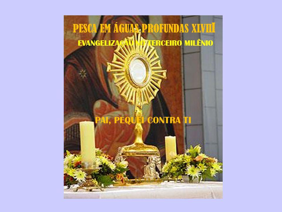 PESCA EM ÁGUAS PROFUNDAS XLVII I EVANGELIZAÇÃO NO TERCEIRO MILÊNIO PAI, PEQUEI CONTRA TI (Lc 15,11-32)