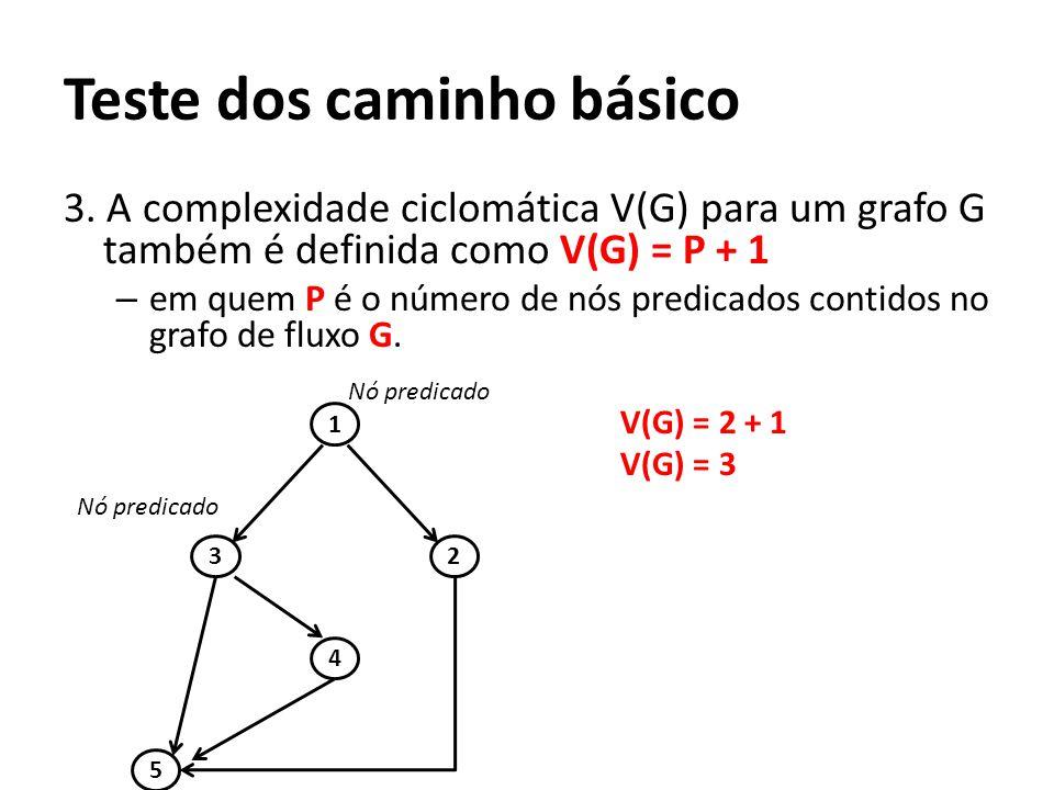 3. A complexidade ciclomática V(G) para um grafo G também é definida como V(G) = P + 1 – em quem P é o número de nós predicados contidos no grafo de f