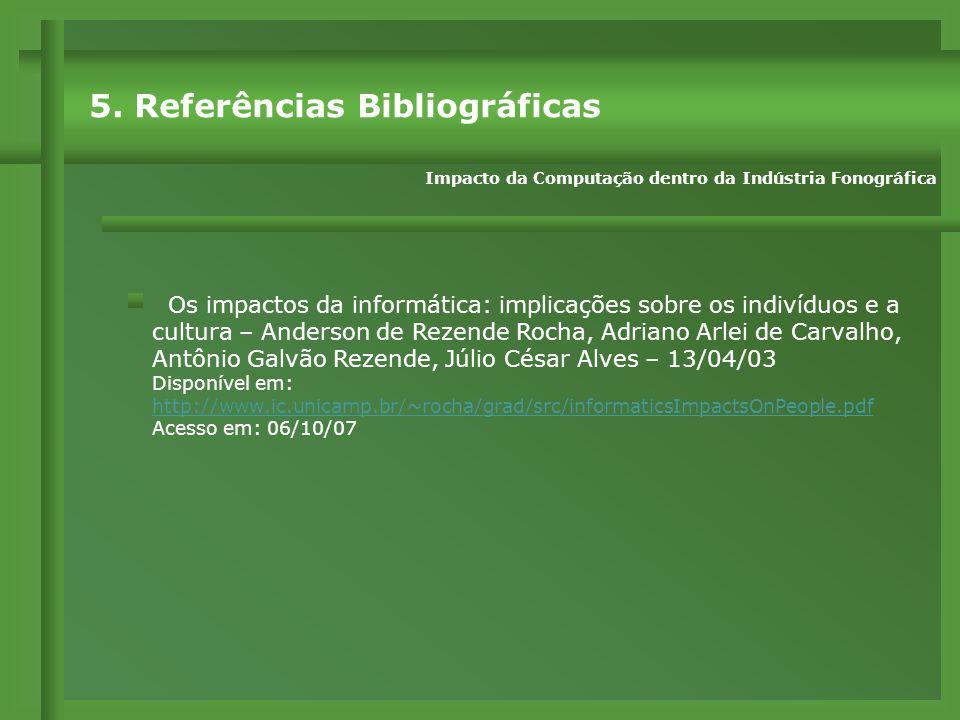 Os impactos da informática: implicações sobre os indivíduos e a cultura – Anderson de Rezende Rocha, Adriano Arlei de Carvalho, Antônio Galvão Rezende, Júlio César Alves – 13/04/03 Disponível em: http://www.ic.unicamp.br/~rocha/grad/src/informaticsImpactsOnPeople.pdf Acesso em: 06/10/07 5.