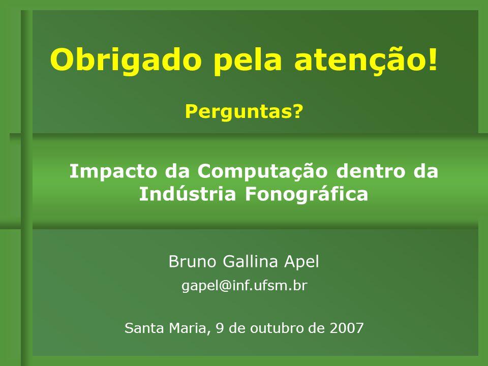Bruno Gallina Apel gapel@inf.ufsm.br Santa Maria, 9 de outubro de 2007 Obrigado pela atenção.