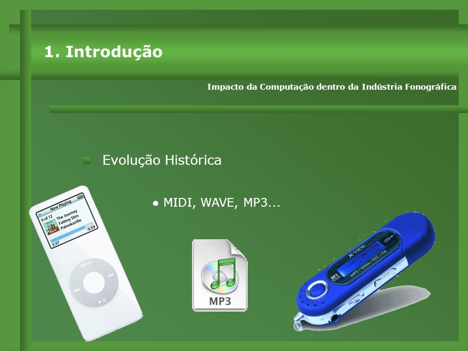 ● MIDI, WAVE, MP3...Evolução Histórica Impacto da Computação dentro da Indústria Fonográfica 1.