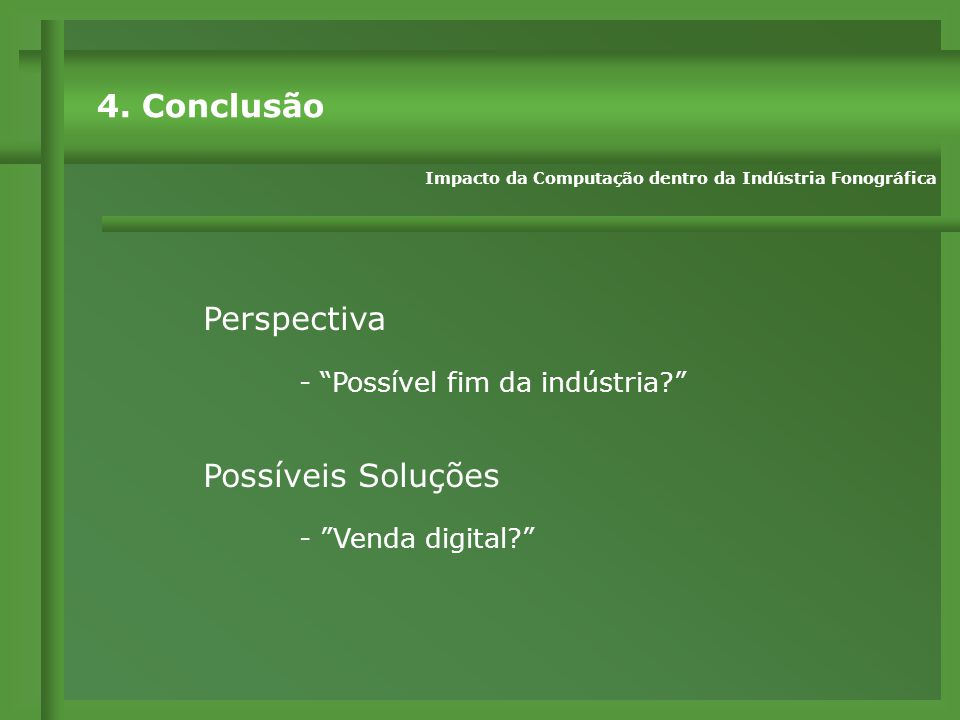 Perspectiva - Possível fim da indústria? Possíveis Soluções - Venda digital? 4.