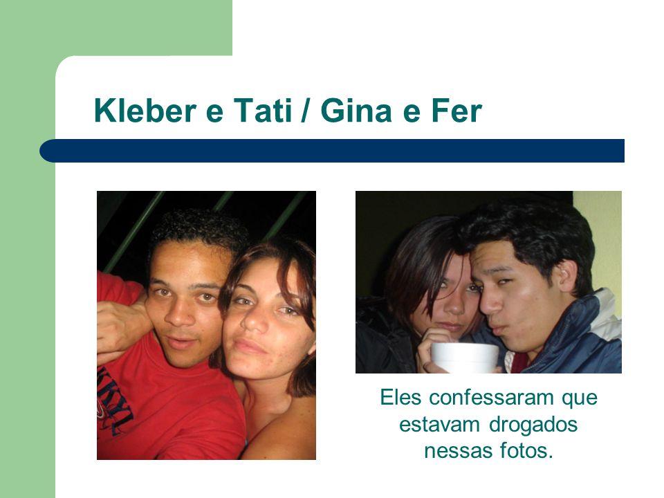 Kleber e Tati / Gina e Fer Eles confessaram que estavam drogados nessas fotos.