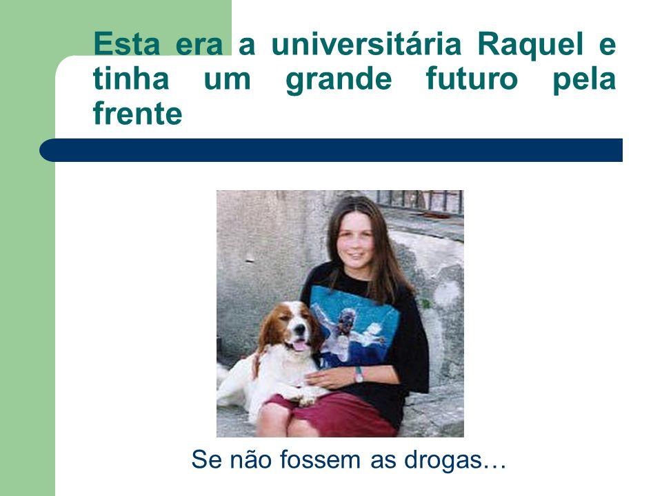 Esta era a universitária Raquel e tinha um grande futuro pela frente Se não fossem as drogas…