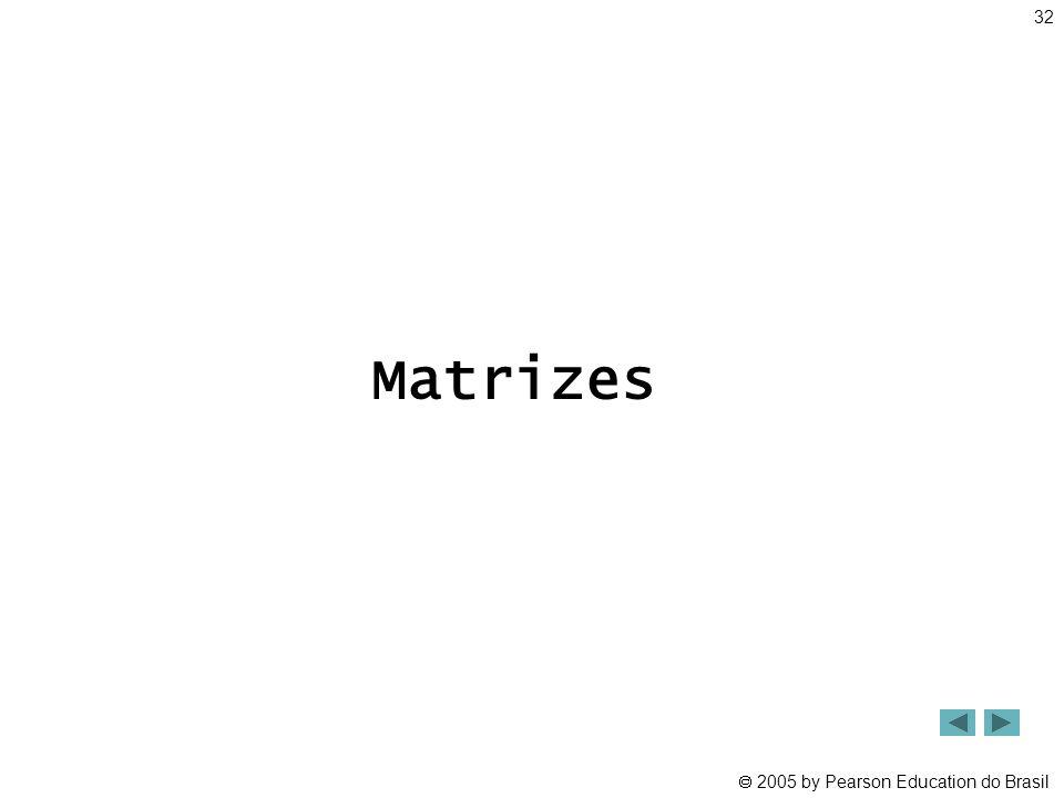  2005 by Pearson Education do Brasil Matrizes 32