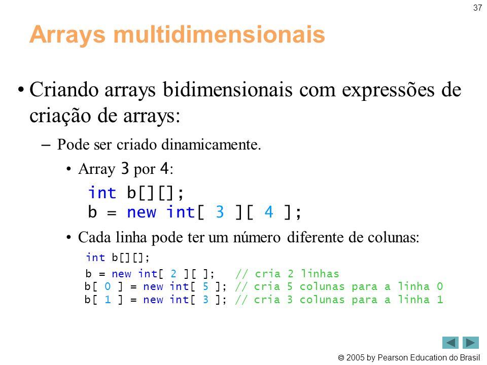  2005 by Pearson Education do Brasil 37 Arrays multidimensionais •Criando arrays bidimensionais com expressões de criação de arrays: – Pode ser criad
