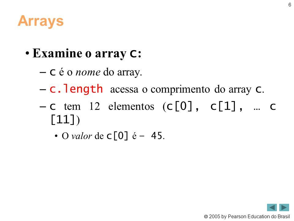  2005 by Pearson Education do Brasil 17 Resumo RollDie.java Linha 10 Declara frequency como um array de 7 ints Linhas 13-14 Geram 6000 inteiros aleatórios no intervalo 1-6 Linha 14 Incrementa valores de frequency no índice associado com o número aleatório Saída do programa Gera 6000 inteiros aleatórios no intervalo 1-6 Declara frequencia como um array de 7 int s Incrementa os valores de frequencia no índice associado com um número aleatório