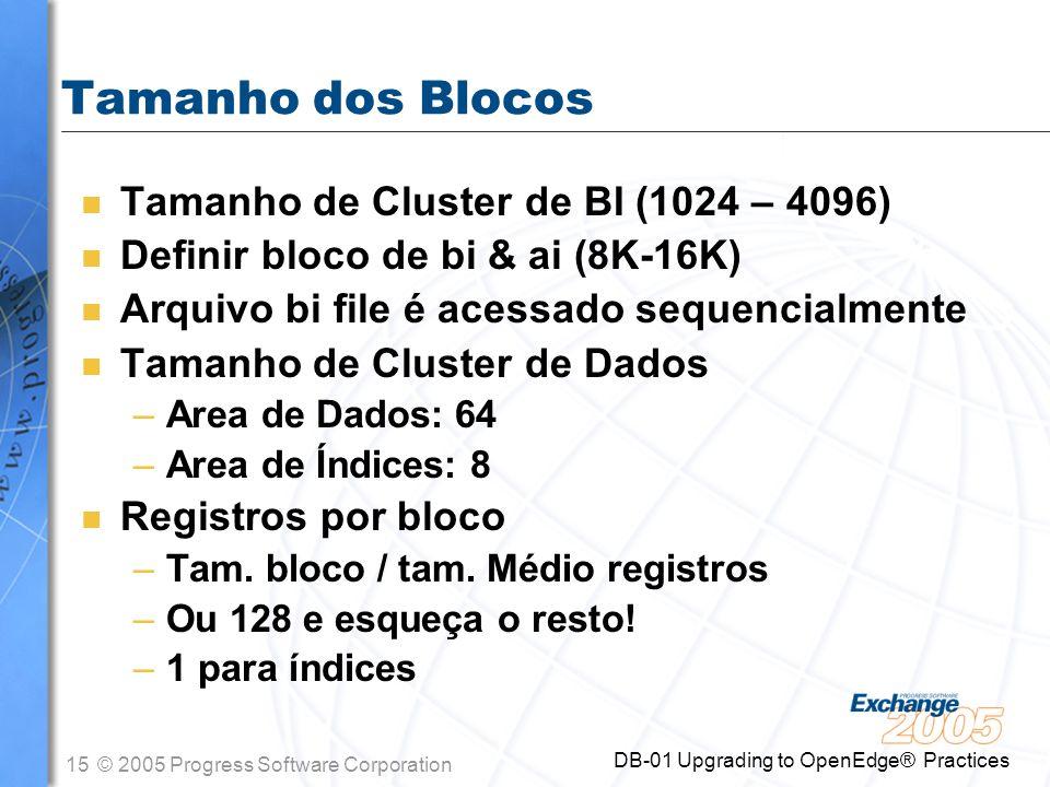 15© 2005 Progress Software Corporation DB-01 Upgrading to OpenEdge® Practices Tamanho dos Blocos n Tamanho de Cluster de BI (1024 – 4096) n Definir bl